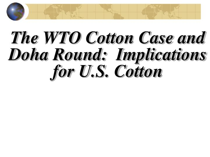 The wto cotton case and doha round implications for u s cotton