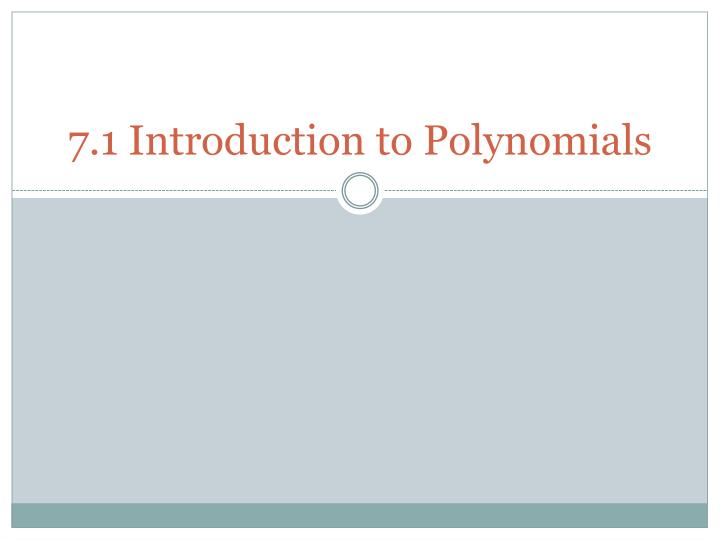 7.1 Introduction to Polynomials