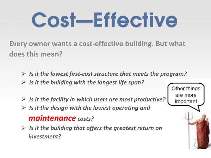 Every owner wants a cost-effective building. But what