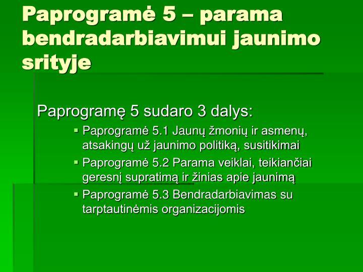 Paprogramė 5 – parama bendradarbiavimui jaunimo srityje