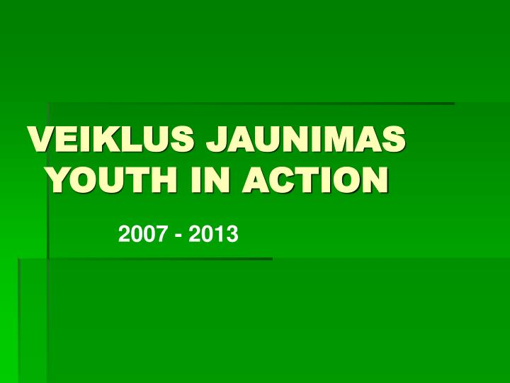 Veiklus jaunimas youth in action