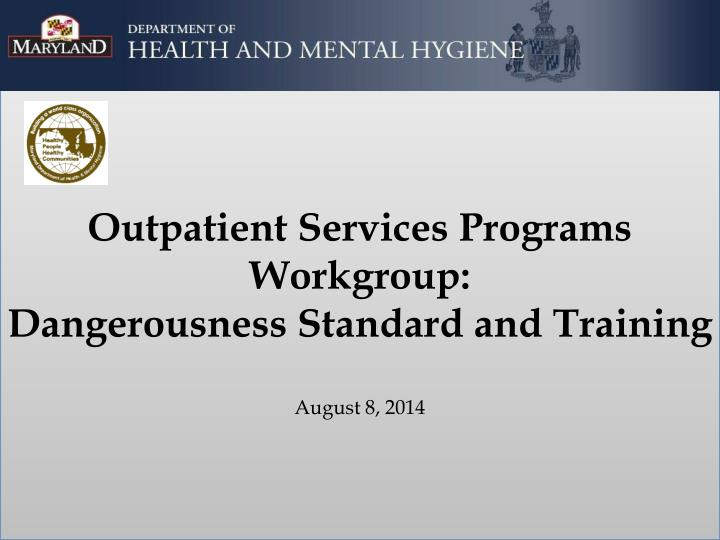 outpatient services programs workgroup dangerousness standard and training august 8 2014