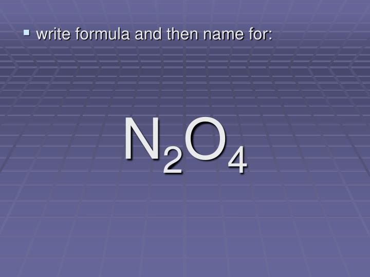 write formula and then name for: