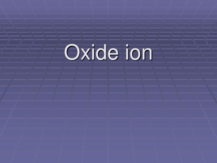 Oxide ion