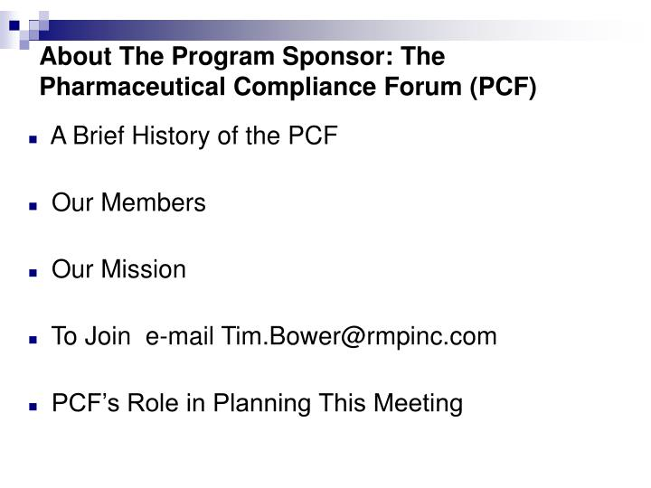 About The Program Sponsor: The Pharmaceutical Compliance Forum (PCF)