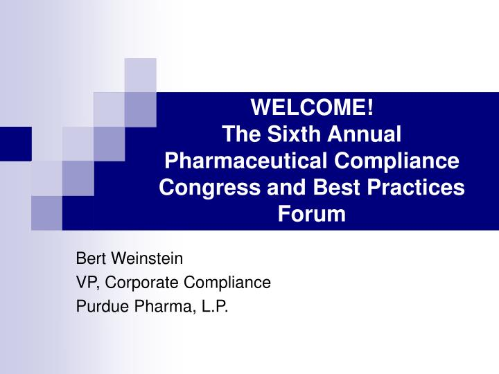 Welcome the sixth annual pharmaceutical compliance congress and best practices forum