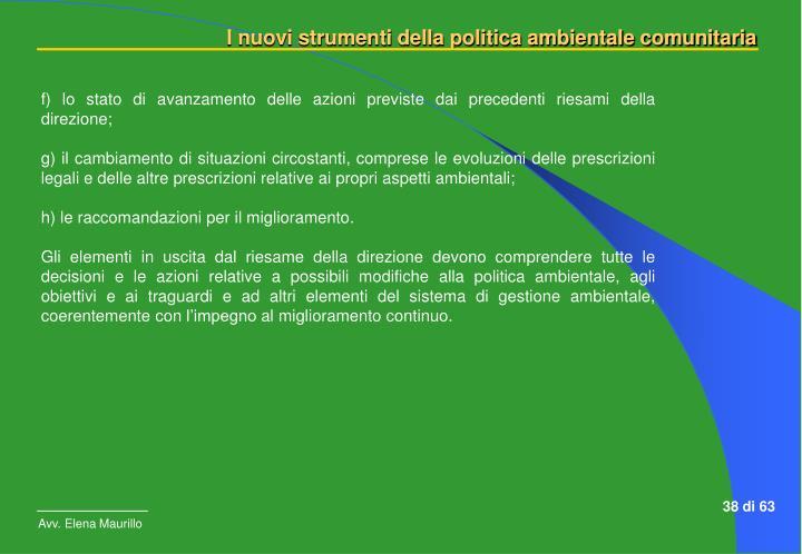 f) lo stato di avanzamento delle azioni previste dai precedenti riesami della direzione;