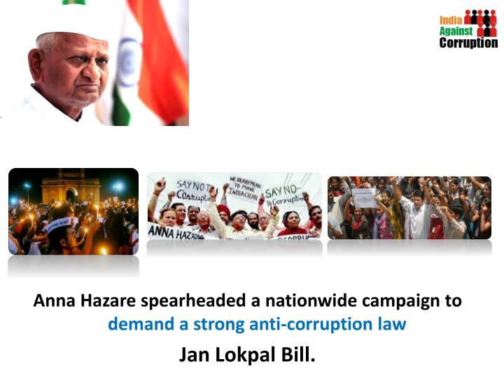 Anna Hazare spearheaded a nationwide campaign to