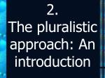 2 the pluralistic approach an introduction