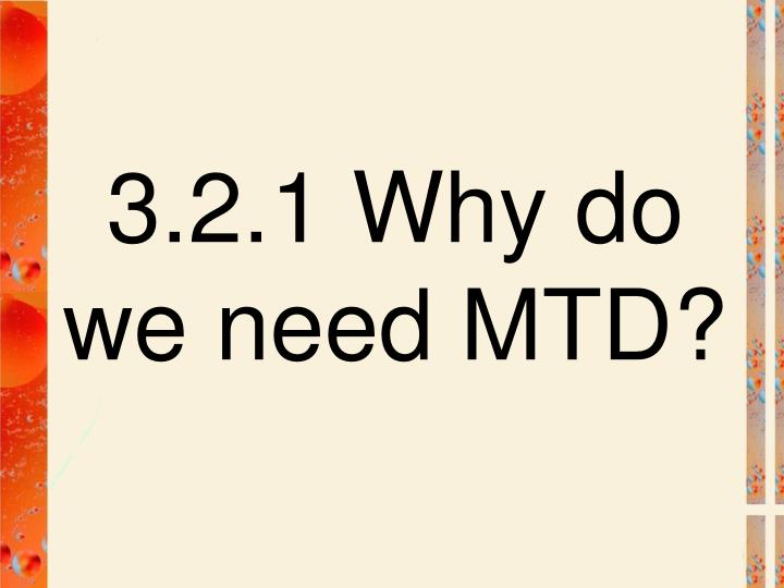 3.2.1 Why do we need MTD?
