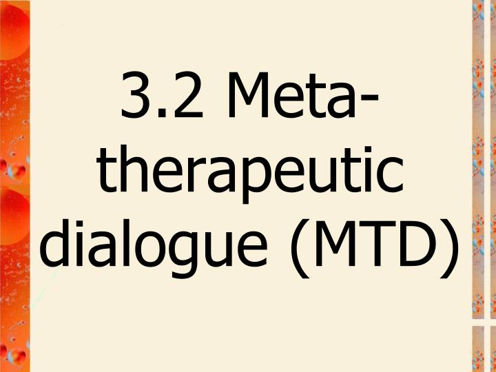 3.2 Meta-therapeutic dialogue (MTD)