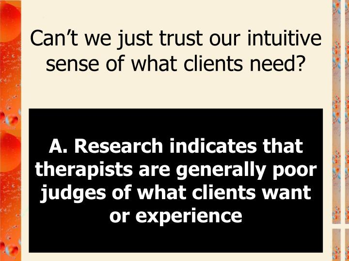 Can't we just trust our intuitive sense of what clients need?