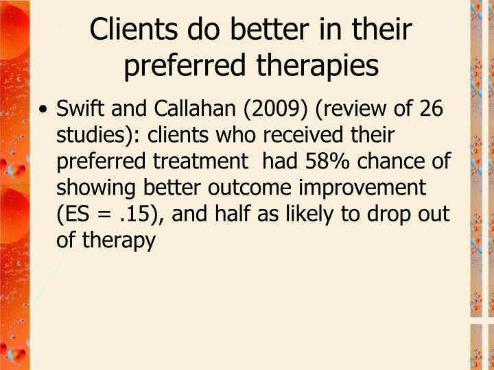 Clients do better in their preferred therapies