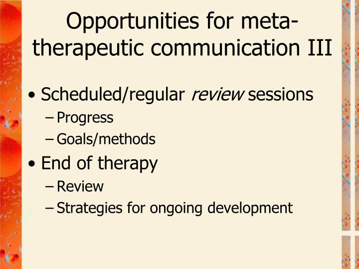 Opportunities for meta-therapeutic communication III