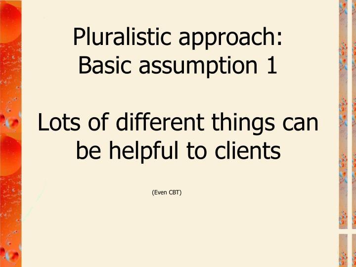 Pluralistic approach: