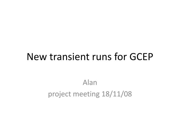 New transient runs for gcep