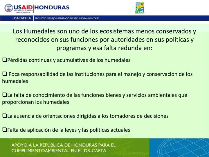 Los Humedales son uno de los ecosistemas menos conservados y reconocidos en sus funciones por autoridades en sus políticas y programas y esa falta redunda en: