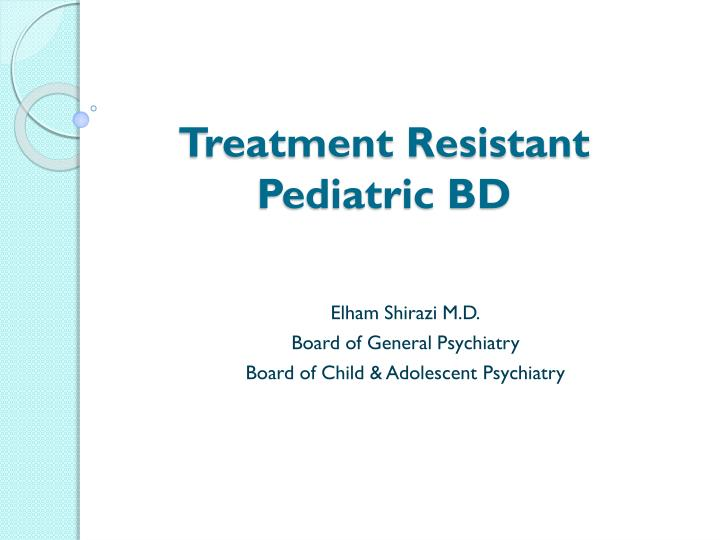 Treatment resistant pediatric bd