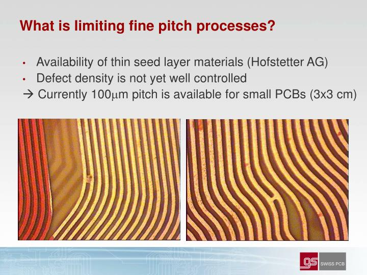 What is limiting fine pitch processes?