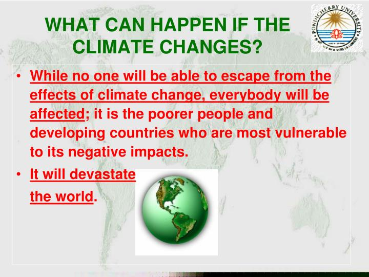 WHAT CAN HAPPEN IF THE CLIMATE CHANGES?