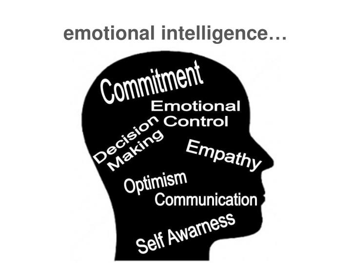 emotional intelligence…