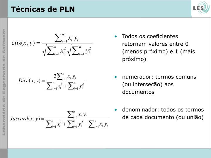 Todos os coeficientes retornam valores entre 0 (menos próximo) e 1 (mais próximo)