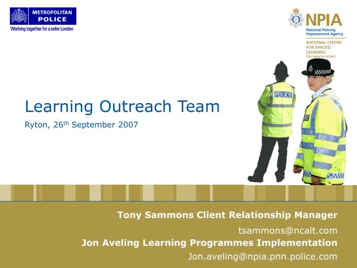Learning outreach team ryton 26 th september 2007