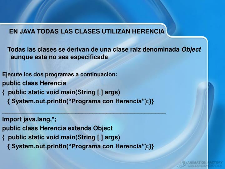 EN JAVA TODAS LAS CLASES UTILIZAN HERENCIA