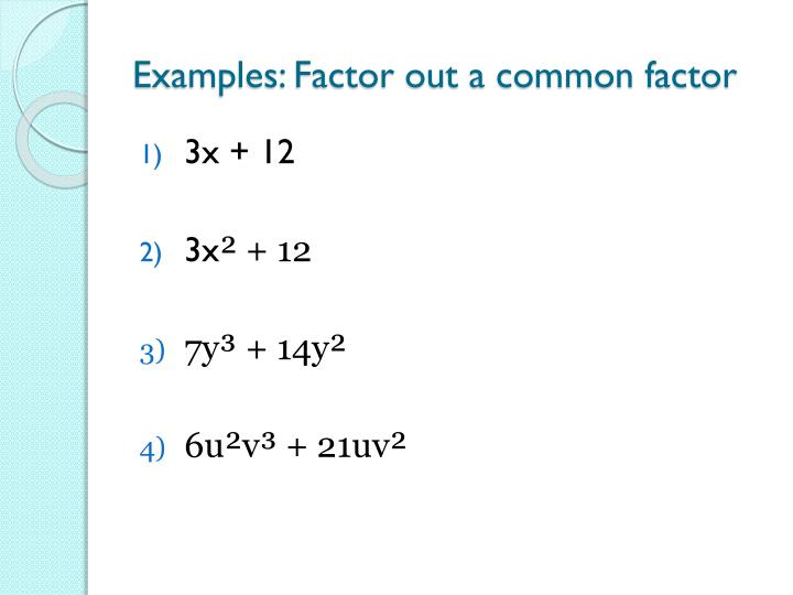 Examples: Factor out a common factor