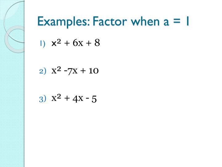 Examples: Factor when a = 1