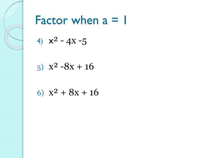 Factor when a = 1