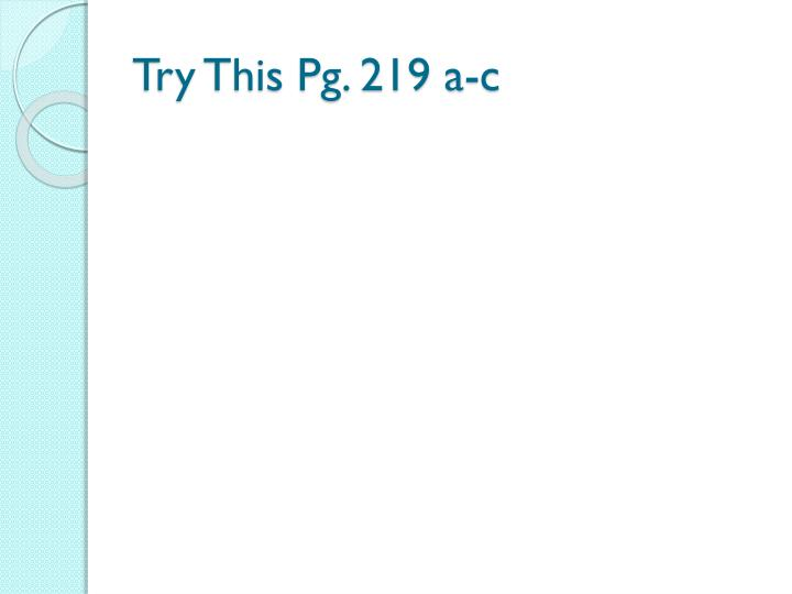 Try This Pg. 219 a-c