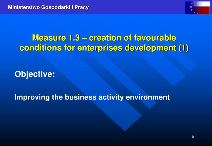 Measure 1.3 – creation of favourable conditions for enterprises development (1)