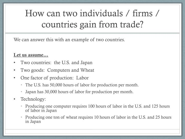 How can two individuals / firms / countries gain from trade?