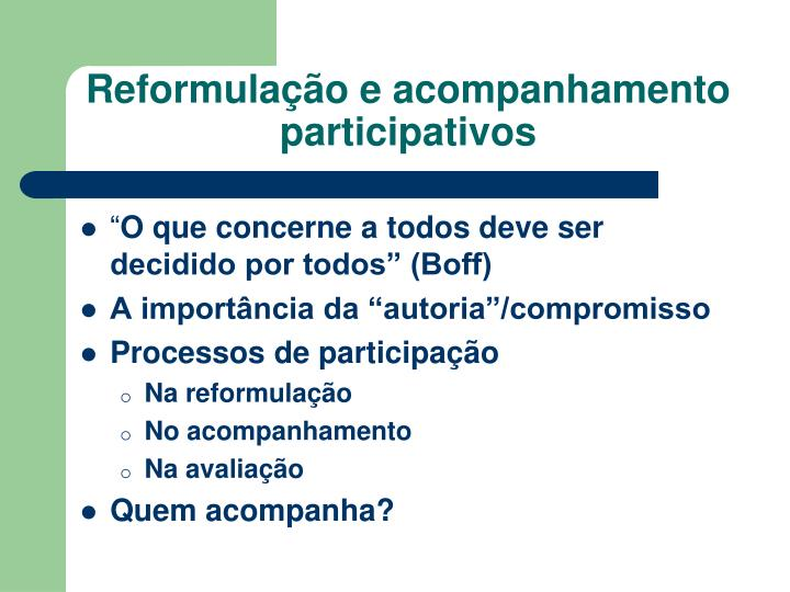Reformulação e acompanhamento  participativos