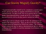 can gravity magnify gravity7