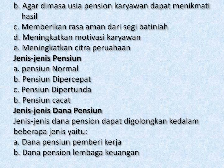 b. Agar dimasa usia pension karyawan dapat menikmati