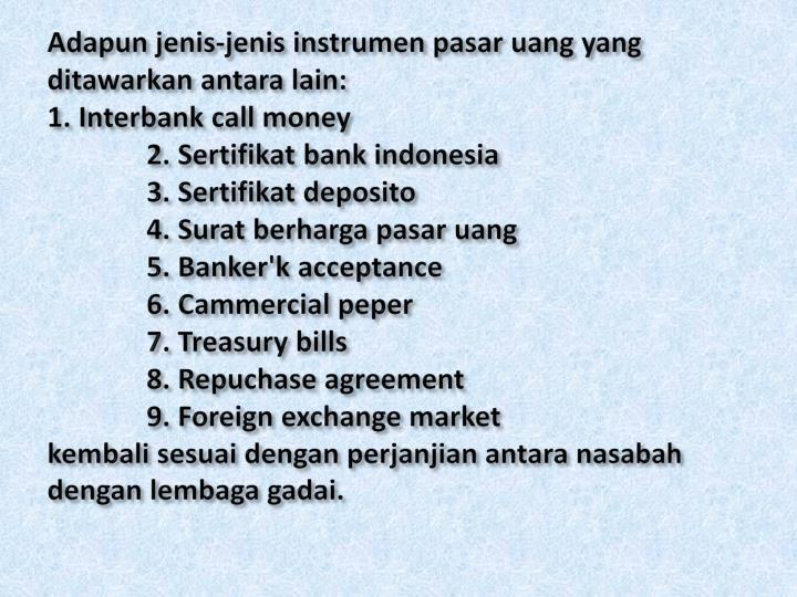 Adapun jenis-jenis instrumen pasar uang yang ditawarkan antara lain
