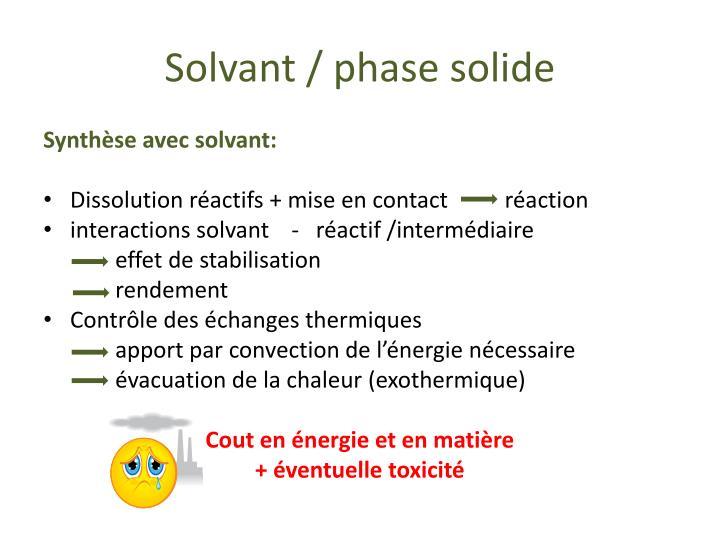 Solvant / phase solide