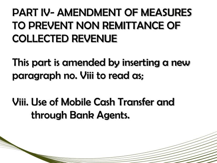 PART IV- AMENDMENT OF MEASURES TO PREVENT NON REMITTANCE OF COLLECTED REVENUE