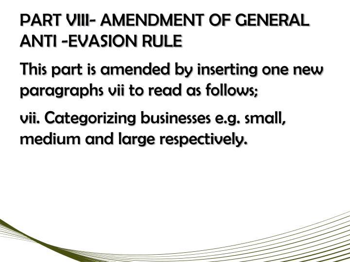 PART VIII- AMENDMENT OF GENERAL ANTI -EVASION RULE