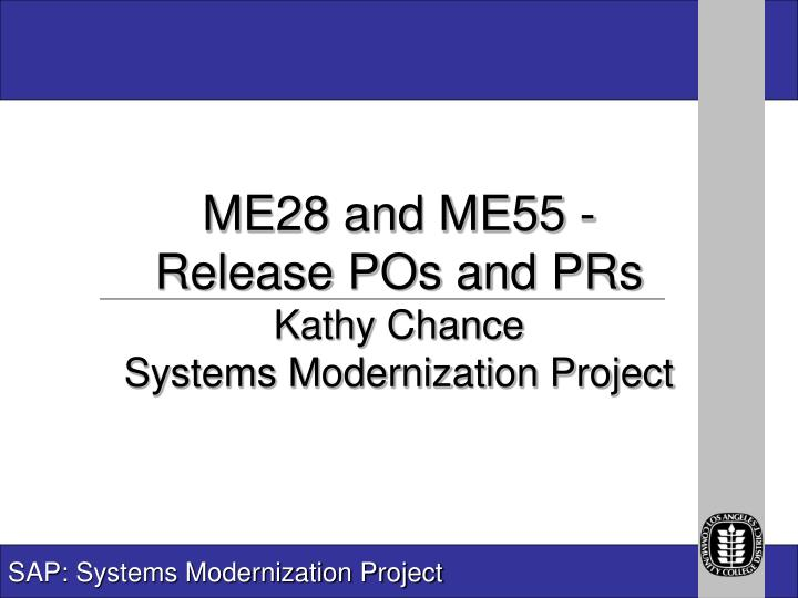 Me28 and me55 release pos and prs kathy chance systems modernization project