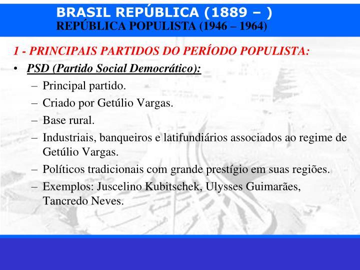 1 - PRINCIPAIS PARTIDOS DO PERÍODO POPULISTA: