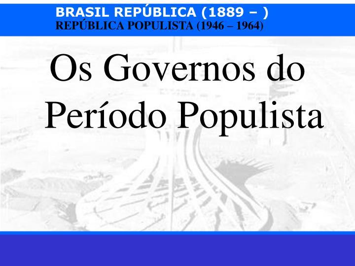 Os Governos do Período Populista