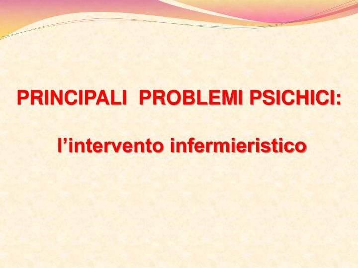 PRINCIPALI  PROBLEMI PSICHICI: