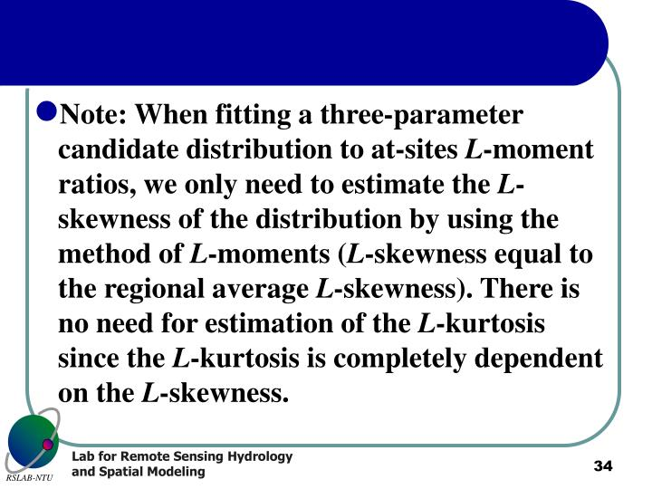 Note: When fitting a three-parameter candidate distribution to at-sites