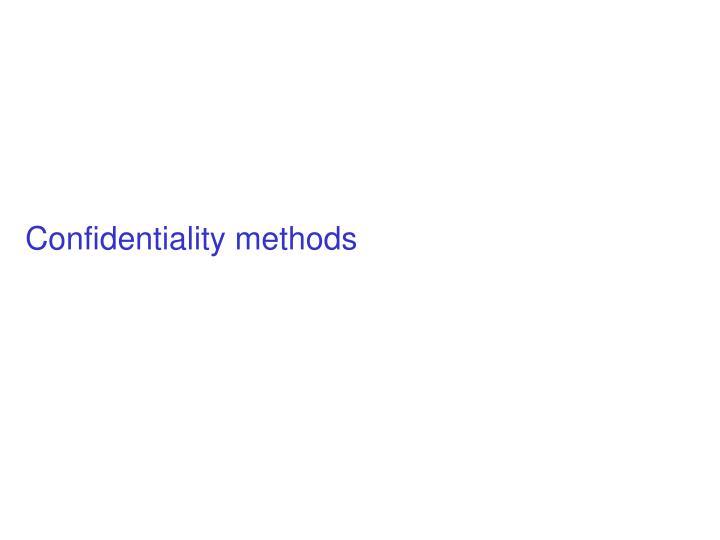 Confidentiality methods