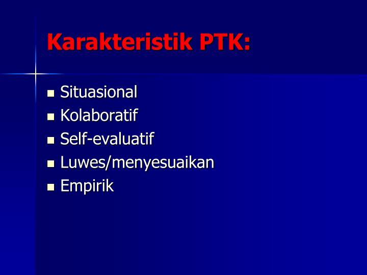 Karakteristik PTK: