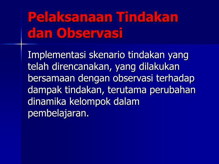 Pelaksanaan Tindakan dan Observasi