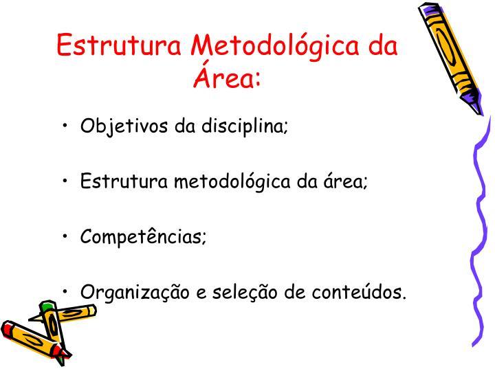 Estrutura Metodológica da Área: